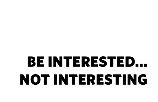 be-interested-not-interesting